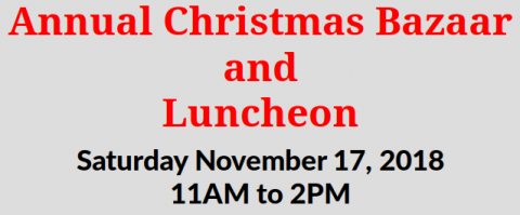 Annual Christmas Bazaar and Luncheon Sat Nov 17, 11am to 2pm